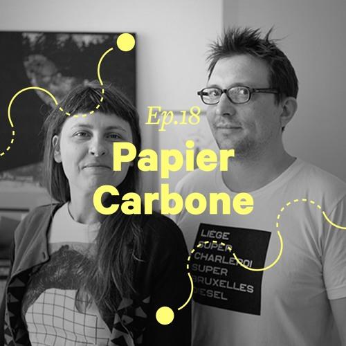 """Ep. 18 - Papier Carbone """"On voulait pas se faire un atelier juste pour nous deux"""""""