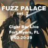 FUZZ PALACE @ Cigar Bar (Ft Myers, FL)   02-20-19