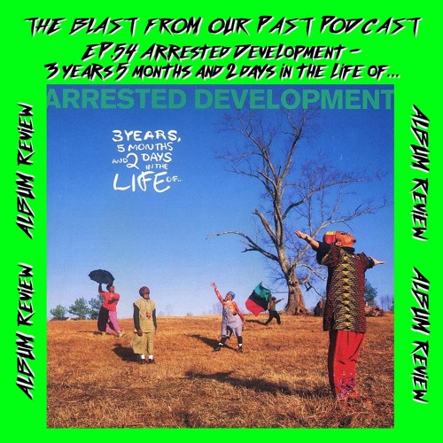 Episode 54: Album Review: Arrested Development - 3 Years, 5 Months and 2 Days in the Life of...