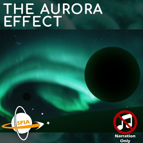 The Fermi Paradox & the Aurora Effect (Narration Only)