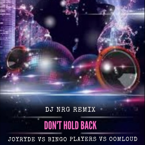 Don't Hold Back - Joyryde vs Bingo Players vs Oomloud - DJ NRG Remix