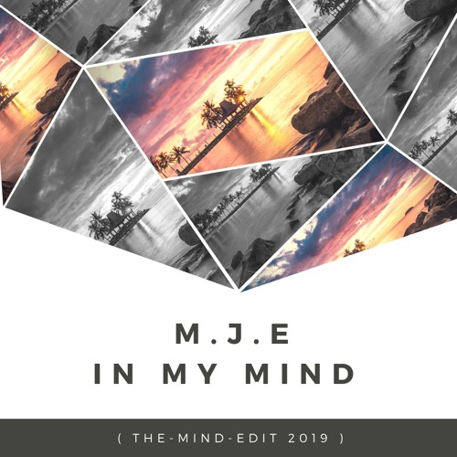 M.J.E - In My Mind ( The-Mind-Edit 2019 )OUT NOW ON SPOTIFY !!! ( FREE DOWNLOAD )