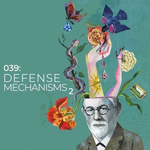 039: Defense Mechanisms Pt. 2 (Projection and Thinking)