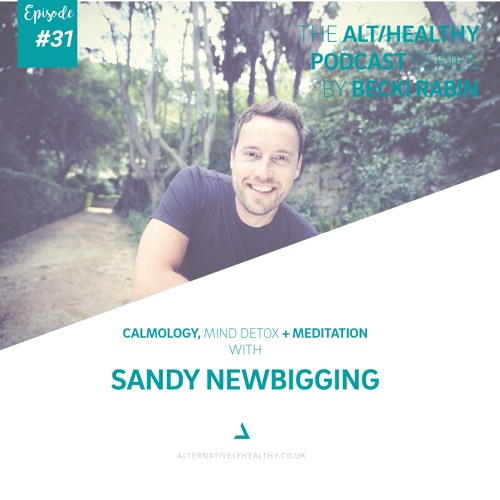 EPISODE 30: CALMOLOGY: MIND DETOX, CREATING CALM AND MEDITATION  WITH SANDY NEWBIGGING