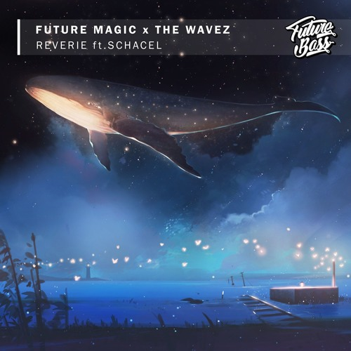 Future Magic X The Wavez - Reverie (feat. Schacel)[Future Bass Release]