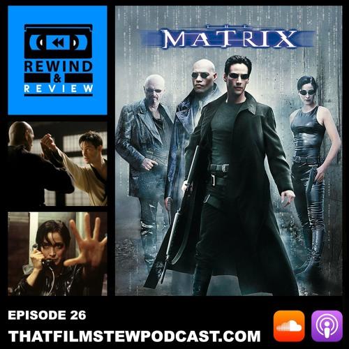 Rewind & Review Ep 26 - The Matrix (1999)
