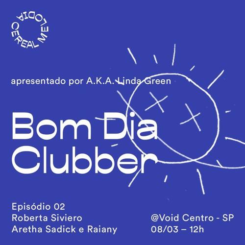 Bom Dia Clubber – Ep. 02