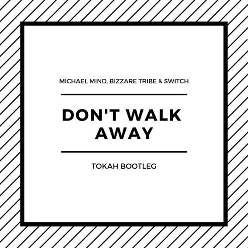 Michael Mind, Bizzare Tribe & Switch - Don't Walk Away (Tokah Bootleg) | FREE DOWNLOAD