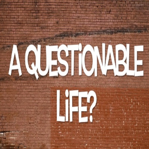 A Questionable Life?