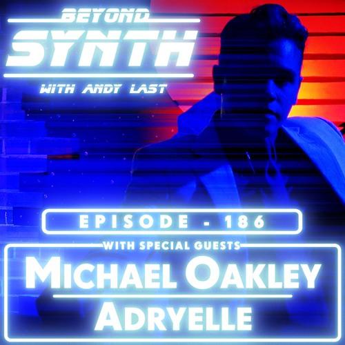 Beyond Synth - 186 - Michael Oakley / Adryelle