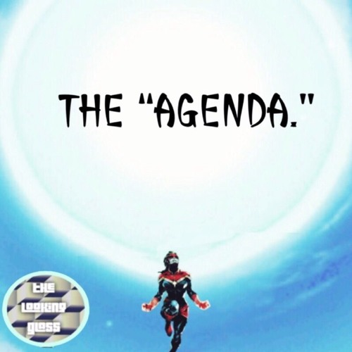 "Looking Glass #31: ""Da Agenda"" (w/@IdiotNova)"