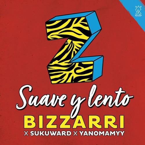 Bizzarri Feat. Suku Ward & Yanomamyy - Suave Y Lento (Bizzarri 2019)
