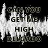 Delgado - Can You Get Me High Master (free download)