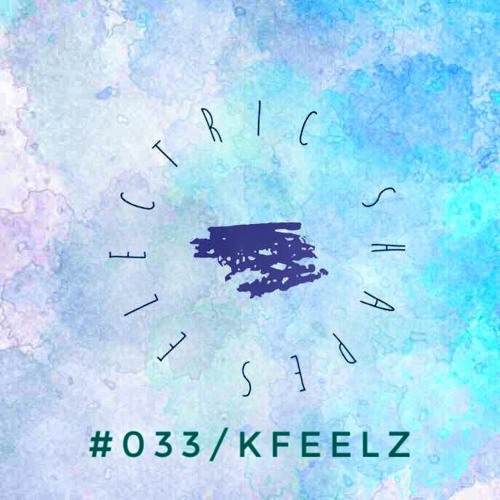 Electric Shapes Podcast #033 / Kfeelz