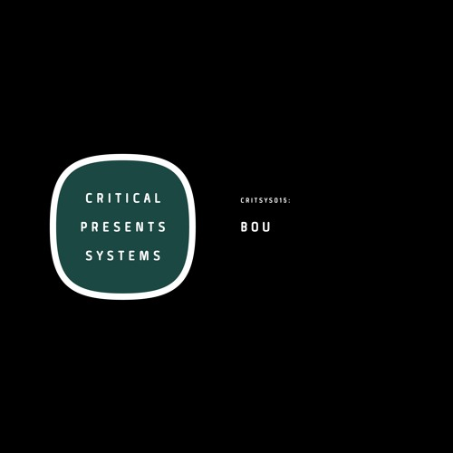 Critical Presents: Systems 015 - BOU