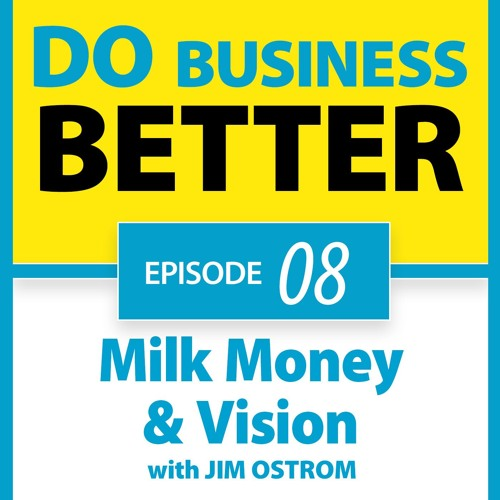 08 - Milk Money and Vision - A Discussion With MilkSource Founder Jim Ostrom
