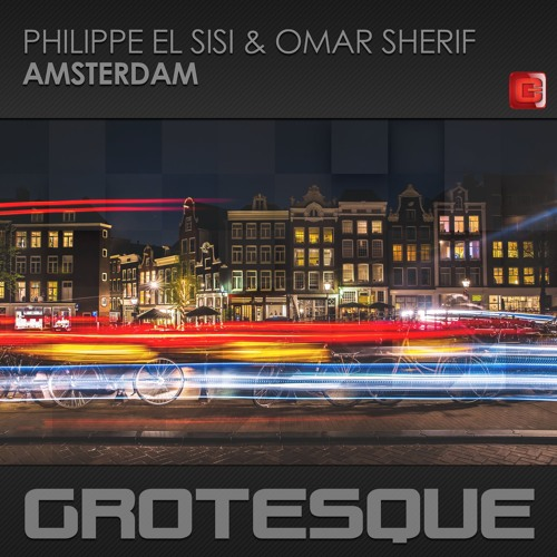 Philippe El Sisi & Omar Sherif - Amsterdam [OUT NOW ON GROTESQUE]