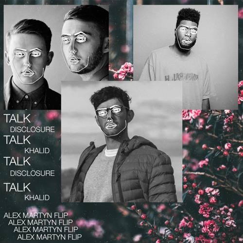 Disclosure & Khalid - Talk (Alex Martyn Flip) by Alex Martyn