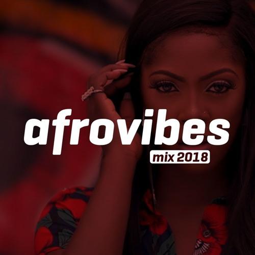 NAIJA AFROBEAT Afrovibes Mixtape 2018 - Mixed By Phraze by PHRAZE on