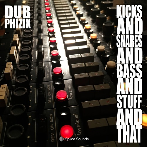 Dub Phizix- Splice Sample Pack Demo- KICKS AND SNARES AND