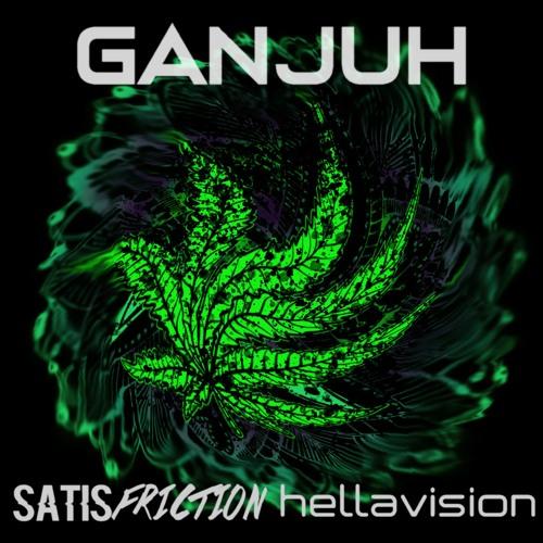 Ganjuh - SatisFriction & Hellavision