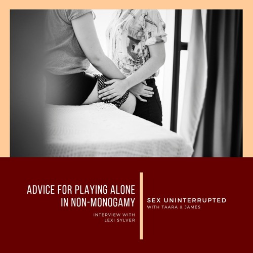 Show 23:  Advice for Playing Alone in Non-Monogamy