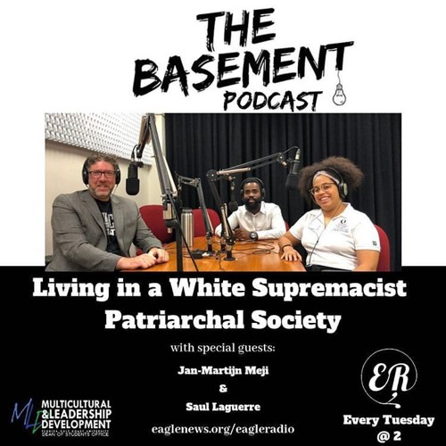 The Basement Podcast: Living in a White Supremacist Patriarchal Society