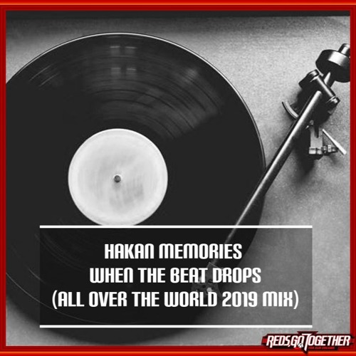 Hakan Memories - When The Beat Drops (All Over The World 2019 Mix)