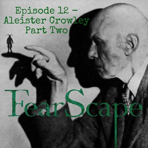 FearScape 12. Aleister Crowley Part Two