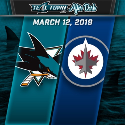 Teal Town USA After Dark (Postgame) - San Jose Sharks @ Winnipeg Jets - 3-12-2019