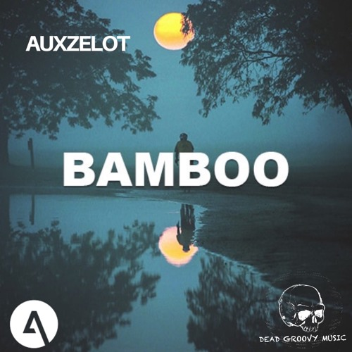 Auxzelot - Bamboo EP[Dead Groovy Music]