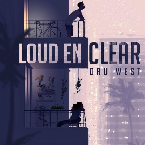 Dru West - Loud En Clear (Prod. By Kenz Ville)