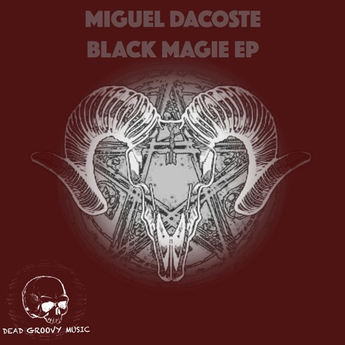Miguel Dacoste - Black Magie EP [Dead Groovy Music]
