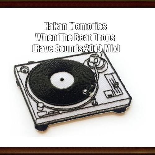 Hakan Memories - When The Beat Drops (Rave Sounds 2019 Mix)