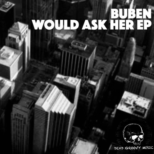 Buben - Would Ask Her EP [Dead Groovy Music]