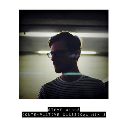 Steve Gibbs - Contemplative Classical Guest Mix 3