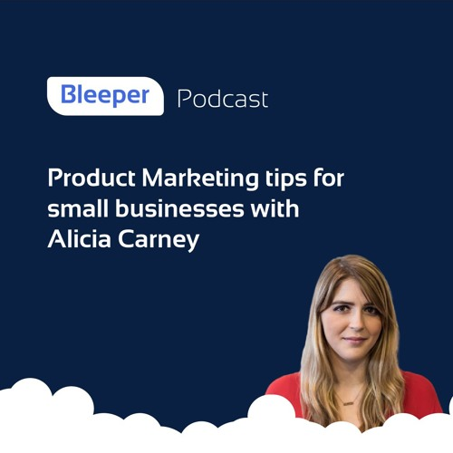 Product Marketing tips for Small Businesses with Alicia Carney