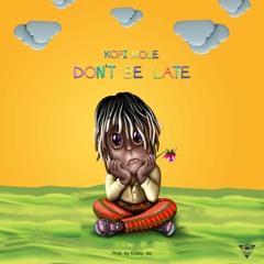 Kofi Mole - Dont Be Late (Prod. By Kobby Jay)