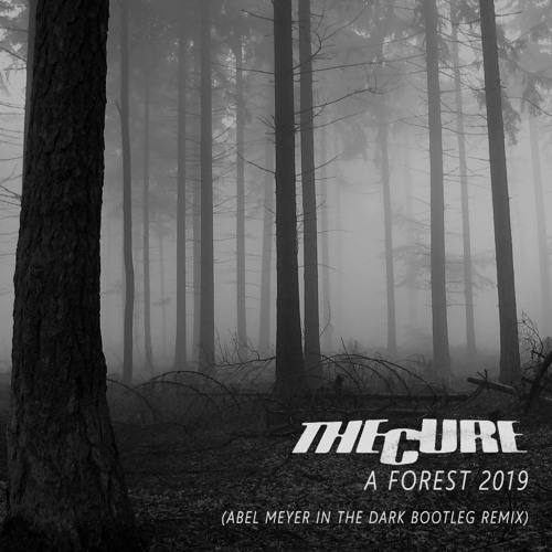 The Cure - A Forest 2019 (Abel Meyer In The Dark Bootleg Remix) by