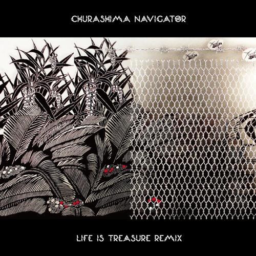 CHURASHIMA NAVIGATOR - LIFE IS TREASURE REMIX