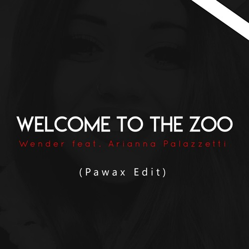 Wender Feat. Arianna Palazzetti - Welcome To The Zoo (Pawax Edit)