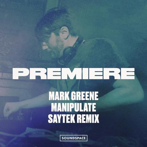 Premiere: Mark Greene - Manipulate (Saytek Remix)