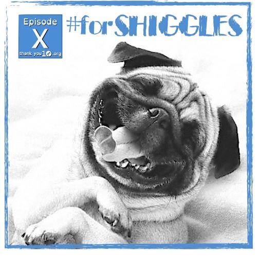 """S1E10: """"#forSHIGGLES"""""""
