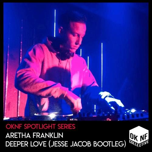OKNF Spotlight Series: Aretha Franklin - Deeper Love (Jesse Jacob Bootleg)