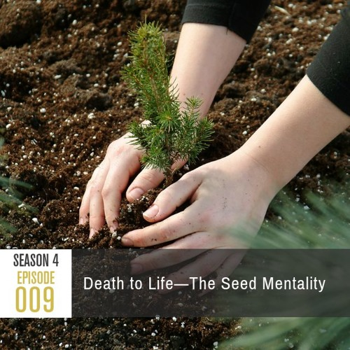 Season 4 Episode 009 - Death to Life: The Seed Mentality