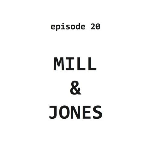 Ep 20: Mill & Jones