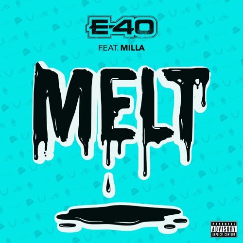 """E-40 """"Melt"""" Feat. Milla"""