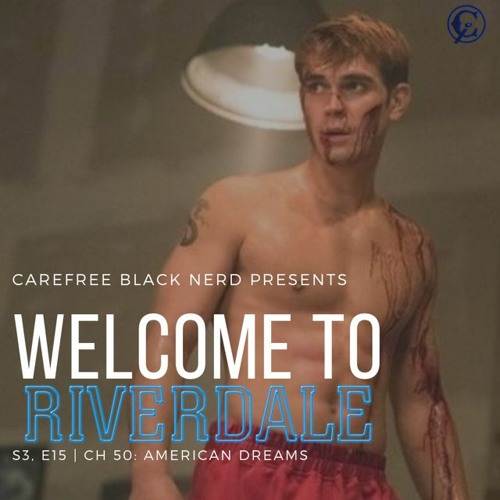 Welcome To Riverdale | S3 E15, Ch 50: American Dreams