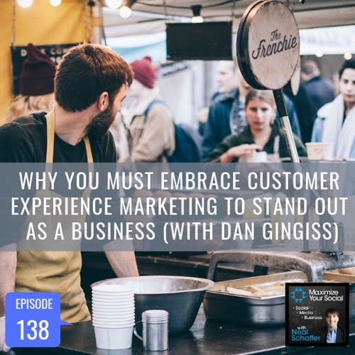 Why You Must Embrace Customer Experience Marketing To Stand Out As A Business (with Dan Gingiss)