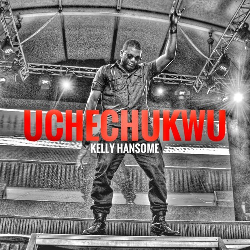 Kelly Hansome - UCHECHUKWU (Governor's Edition)